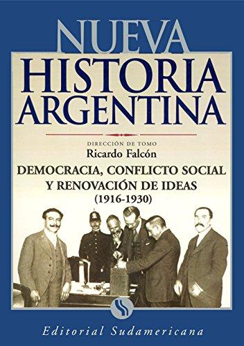 Democracia, conflicto social y renovador de ideas 1916-1930: Nueva Historia Argentina Tomo VI por Ricardo Falcón