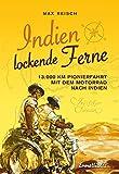 Indien - Lockende Ferne: Max Reisch und Herbert Tichy - erstmals mit dem Motorrad am Landweg nach...