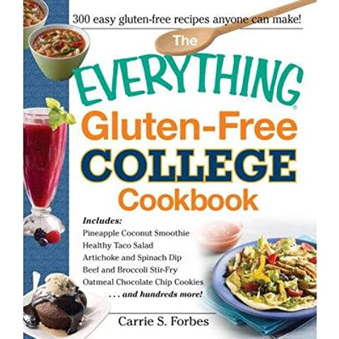 [(The Everything Gluten-Free College Cookbook: Includes: Pineapple Coconut Smoothie, Healthy Taco Salad, Artichoke and Spinach Dip, Beef and Broccoli Stir-Fry, Oatmeal Chocolate Chip Cookies ... and Hundreds More!)] [Author: Carrie S. Forbes] published on (July,