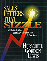 Sales Letters That Sizzle: All the Hooks, Lines and Sinkers You'll Ever Need to Close Sales by Herschell Gordon Lewis (1994-11-01)