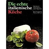 Die echte italienische Küche - Die besten Rezepte aus allen Regionen - Einführung von Franco Benussi