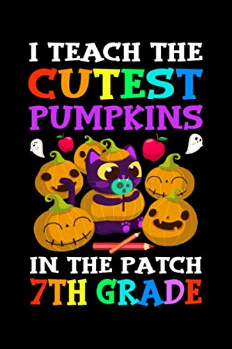 I Teach The Cutest Pumpkin In the Patch 7th grade: Halloween Notebook, Pumpkin Patch, Write Journal, Diary Planner For Kindergarten Teachers celebrate halloween celebration gift -
