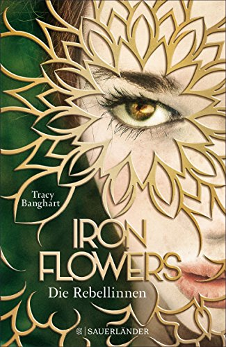 Iron Flowers: Die Rebellinnen von [Banghart, Tracy]
