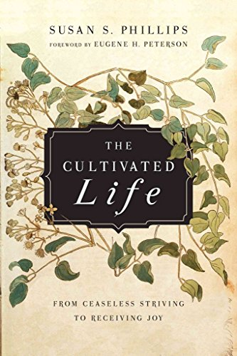 [(The Cultivated Life : From Ceaseless Striving to Receiving Joy)] [By (author) Susan S Phillips ] published on (July, 2015)