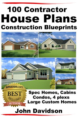 100 Contractor House Plans Construction Blueprints – Spec Homes, Cabins, Condos, 4 Plexs and Custom Homes