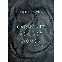 Garments Against Women by Boyer, Anne (2015) Paperback