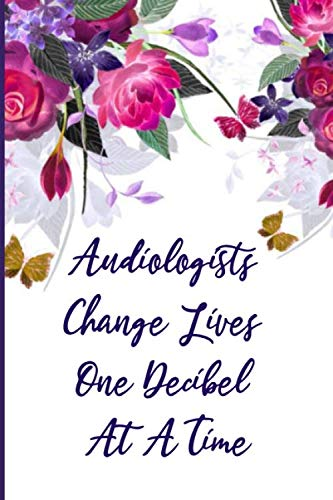 Audiologists Change Lives One Decibel At A Time: Blank Lined Journal, Graduation Gifts for Doctors of Audiology, Graduation Gift Journal, Doctor Gift, Audiologist Gifts