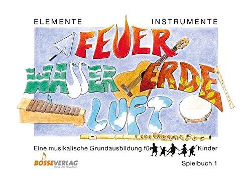 Elemente - Instrumente: Feuer - Wasser - Erde - Luft. Eine musikalische Grundausbildung für Kinder. Vertrautwerden mit Instrumenten: Spielbuch 1. ... Panflöten, Querflöte, Gitarre, Noten und Takt