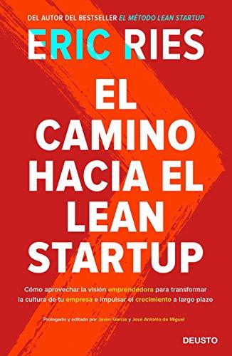 El camino hacia el Lean Startup: Cómo aprovechar la visión emprendedora para transformar la cultura de tu empresa e impulsar el crecimiento a largo plazo (Sin colección) por Eric Ries