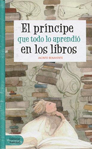 El príncipe que todo lo aprendió en los libros (Narrativa Juvenil) por Jacinto Benavente Martínez