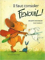 Il faut consoler Fenouil !