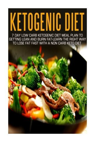 Ketogenic Diet: 7 Day Low Carb Ketogenic Diet Meal Plan To Getting Lean And Burn Fat-Learn The Right Way To Lose Fat Fast With A Non Carb Keto Diet ... Cookbook, Ketogenic Diet For Weight Loss) by Maggie Bradley (2014-12-07)