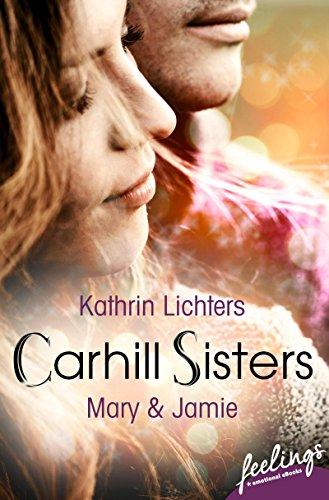 Carhill Sisters 3: Mary & Jamie: Roman von [Lichters, Kathrin]
