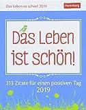 Das Leben ist schön! - Kalender 2019: 313 Zitate für einen positiven Tag