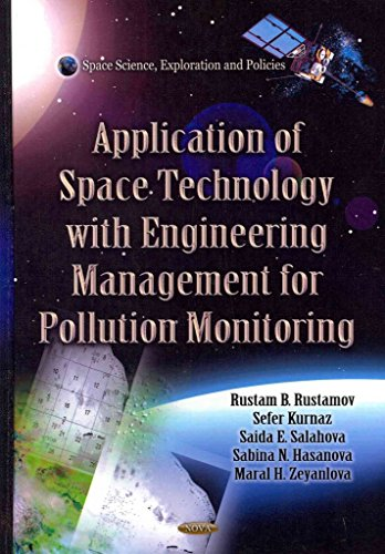 [Application of Space Technology with Fitting of Engineering Management for Pollution Monitoring] (By: Rustam B. Rustamov) [published: March, 2012]