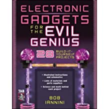 Electronic Gadgets for the Evil Genius: 28 Build-It-Yourself Projects