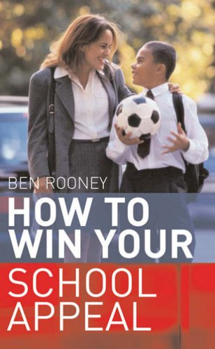 How to Win Your School Appeal: Getting Your Child into the School of Your Choice