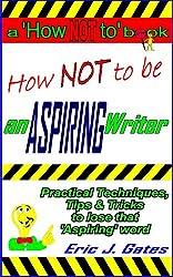 How NOT to be an ASPIRING Writer