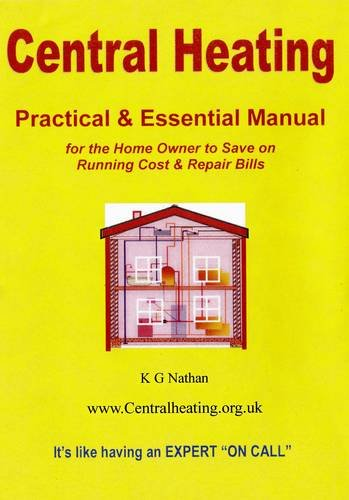 Central Heating: Practical Essential Manual for the Home Owner to Save on Running Cost & Repair Bills