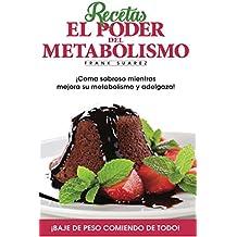 Recetas del Poder del Metabolismo : ¡Coma sabroso mientras mejora su metabolismo y adelgaza! (Spanish Edition)