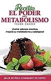 Recetas El Poder del Metabolismo: ¡Coma sabroso mientras mejora su metabolismo y adelgaza! (Spanish Edition)