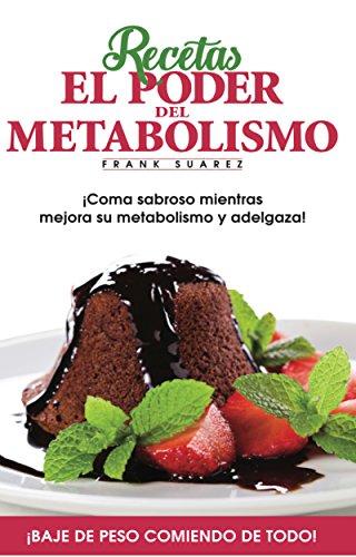 Descargar Libro Recetas El Poder del Metabolismo: ¡Coma sabroso mientras mejora su metabolismo y adelgaza! de Frank Suarez