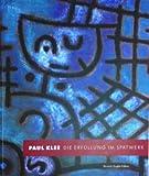 Paul Klee - Die Erf?llung im Sp?twerk