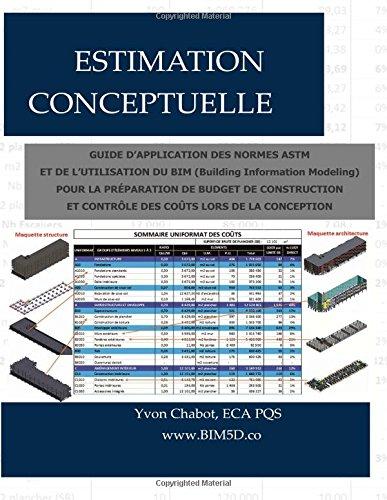 Estimation conceptuelle: Guide dapplication des normes ASTM et de lutilisation du BIM (Building Information Modeling) pour la prparation de budget ... et contrle des cots lors de la conception