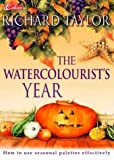 Cover of: The Watercolourist's Year | Richard Taylor