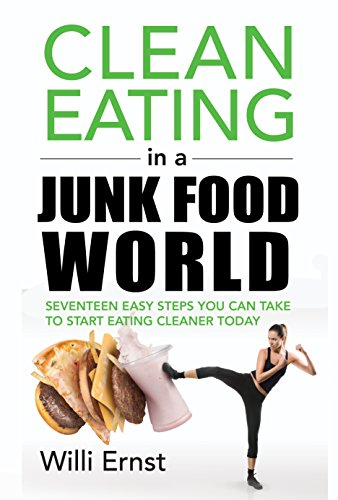 Clean Eating in a Junk Food World: Seventeen Steps to Eating Cleaner Today (English Edition)