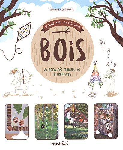 Je joue avec les elements : bois : 25 activités manuelles & créatives