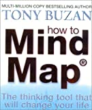 How to Mind Map: Make The Most of Your Mind and Learn How to Create, Organise and Plan