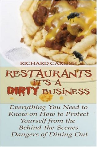 Restaurants: It's a Dirty Business: Everything You Need to Know on How to Protect Yourself from the Behind-the-Scenes Danger of Dining Out por Richard Carlish