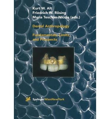 [(Dental Anthropology: Fundamentals, Limits and Prospects)] [Author: Kurt W. Alt] published on (December, 2011)