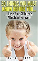 20 Things You Must Know Before You... Lose Your Children's Affections Forever!: Raising kids (Parenting and Raising Kids) (English Edition)