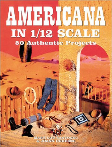 Americana in 1/12 Scale: 50 Authentic Projects por Mary Lou Santovec