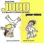 Judo pour nous - Ceinture blanche, ceinture jaune de Claude Fradet