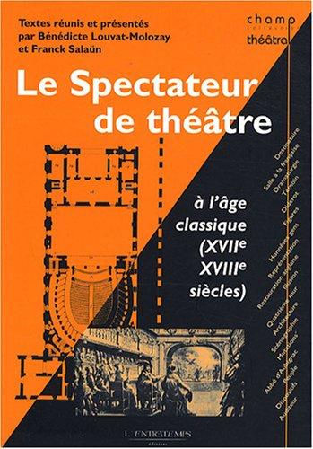 Le spectateur de théâtre à l'âge classique (XVIIe-XVIIIe siècle) par COLLECTIF, BENEDICTE LOUVAT-MOLOZAY, FRANCK SALAUN