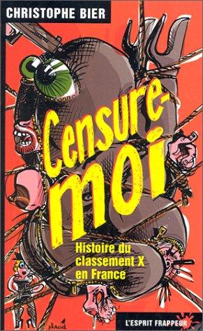 Censure-moi. Histoire du classement X en France