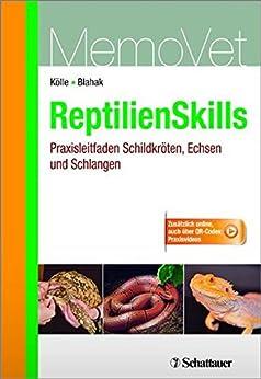 ReptilienSkills - Praxisleitfaden Schildkröten, Echsen und Schlangen: Praxisleitfaden Schildkröten, Echsen und Schlangen (MemoVet)