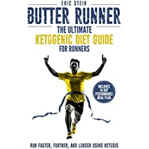 Butter Runner: The Ultimate Ketogenic Diet Guide For Runners (Run Faster, Further, and Longer using Ketosis + FREE meal plan) (English Edition)