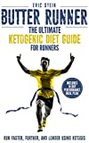 Butter Runner: The Ultimate Ketogenic Diet Guide For Runners (Run Faster, Further, and Longer using Ketosis + FREE meal plan)