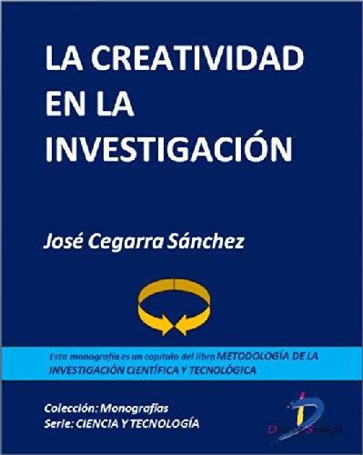 Descargar Libro La creatividad en la investigación (Capítulo del libro Metodología de la investigación científica y tecnológica): 1 de José Cegarra Sánchez