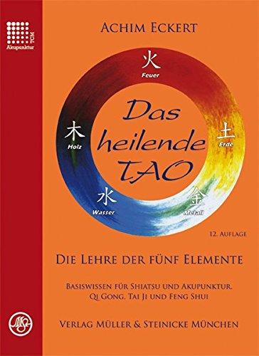 Das heilende Tao: Die Lehre der fünf Elemente. Basiswissen für Shiatsu und Akupunktur, Qi Gong, Tai Ji und Feng Shui. (Die Leben Des Tao)