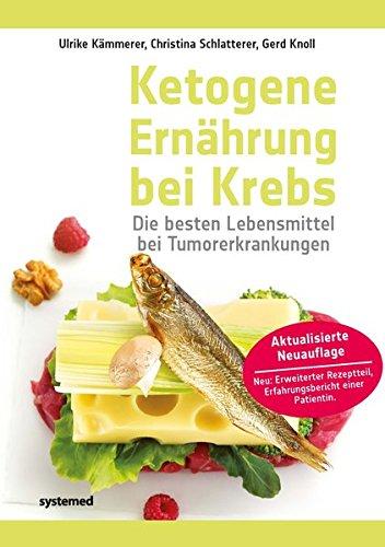 Ketogene Ernährung bei Krebs: Die besten Lebensmittel bei Tumorerkrankungen par Ulrike Kämmerer