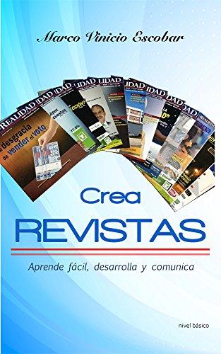 Crea Revistas: Aprende fácil, desarrolla y comunica por Marco Vinicio Escobar