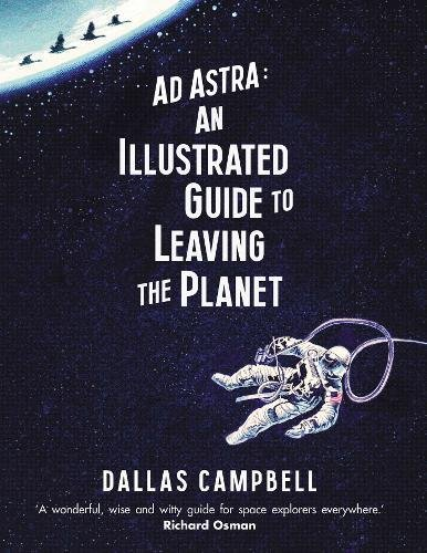 Ad Astra: An Illustrated Guide to Leaving the Planet (Hardcover)
