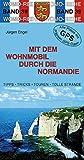 Mit dem Wohnmobil durch die Normandie (Womo-Reihe) - Jürgen Engel
