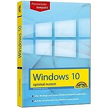 Windows 10 optimal nutzen - kompakt und leicht verständlich erklärt: so klappt der Umstieg auf Windows 10