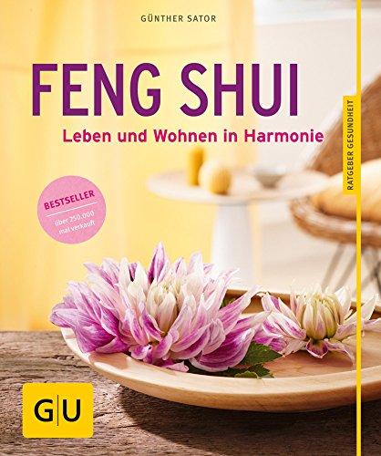 Feng Shui: Leben und Wohnen in Harmonie (GU Ratgeber Gesundheit) (Unterricht Garten)